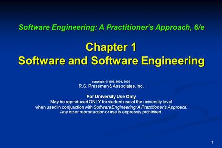 1 Software Engineering: A Practitioner's Approach, 6/e Chapter 1 Software and Software Engineering Software Engineering: A Practitioner's Approach, 6/e.