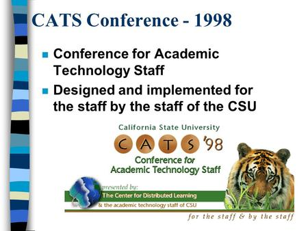 CATS Conference - 1998 n Conference for Academic Technology Staff n Designed and implemented for the staff by the staff of the CSU.