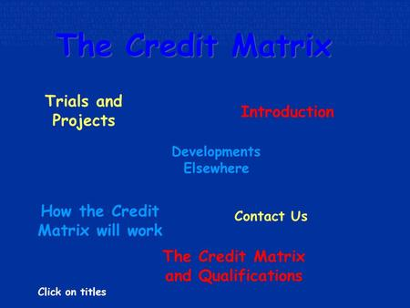 The Credit Matrix The Credit Matrix Introduction The Credit Matrix and Qualifications How the Credit Matrix will work Trials and Projects Contact Us Developments.