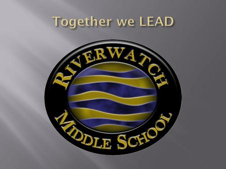" Our guiding statement is ""Together we LEAD – Learn, Exceed, Achieve and Dream.""  The mission of Riverwatch Middle School is to encourage all students."