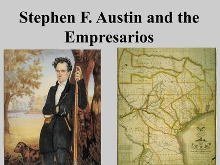 Stephen F. Austin and the Empresarios. Nacogdoches San Antonio Goliad Saltillo San Antonio Goliad Nacogdoches Saltillo (captial of CyT) Why didn't Mexico.