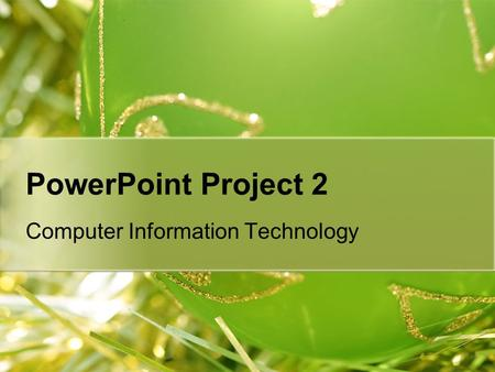 PowerPoint Project 2 Computer Information Technology.