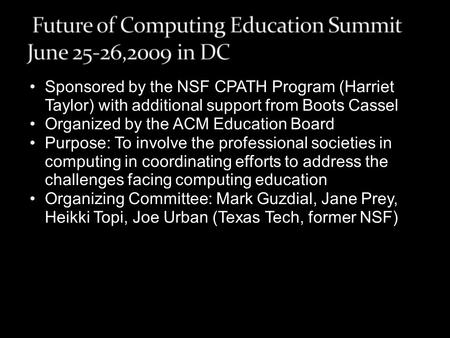 Sponsored by the NSF CPATH Program (Harriet Taylor) with additional support from Boots Cassel Organized by the ACM Education Board Purpose: To involve.