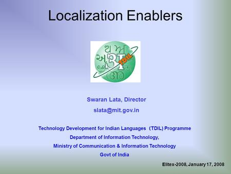 Localization Enablers Technology Development for Indian Languages (TDIL) Programme Department of Information Technology, Ministry of Communication & Information.