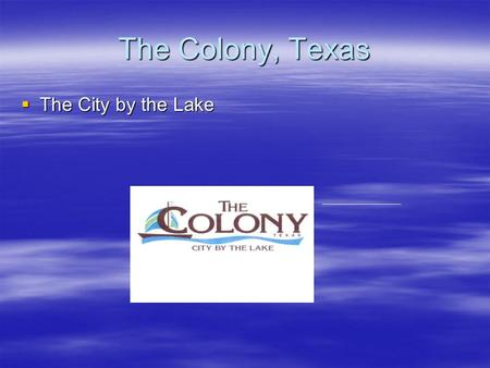The Colony, Texas  The City by the Lake History of The Colony, Texas  First Settlers – Mildred Bridges and her sons, William and David settled on Office.
