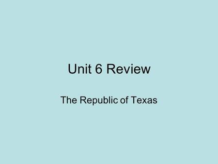 Unit 6 Review The Republic of Texas. What prevented Sam Houston from running for a second term immediately after his first? A.His health was not good.