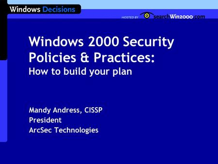 Windows 2000 Security Policies & Practices: How to build your plan Mandy Andress, CISSP President ArcSec Technologies.