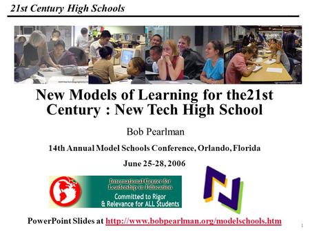1 108319_Macros 21st Century High Schools Bob Pearlman 14th Annual Model Schools Conference, Orlando, Florida June 25-28, 2006 New Models of Learning for.