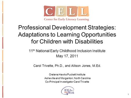 1 Professional Development Strategies: Adaptations to Learning Opportunities for Children with Disabilities 11 th National Early Childhood Inclusion Institute.