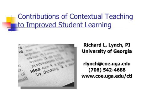 Contributions of Contextual Teaching to Improved Student Learning Richard L. Lynch, PI University of Georgia (706) 542-4688