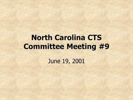 North Carolina CTS Committee Meeting #9 June 19, 2001.