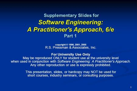 1 Supplementary Slides for Software Engineering: A Practitioner's Approach, 6/e Part 1 Supplementary Slides for Software Engineering: A Practitioner's.