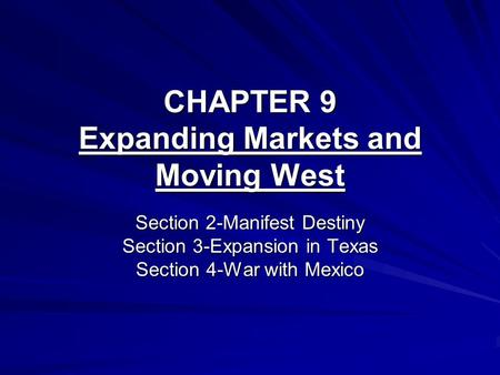 CHAPTER 9 Expanding Markets and Moving West Section 2-Manifest Destiny Section 3-Expansion in Texas Section 4-War with Mexico.