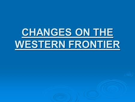 CHANGES ON THE WESTERN FRONTIER. Timeline: What's Going On?  World:  1869 – Suez Canal is opened.  1900 – Boxer Rebellion takes place in China.  United.