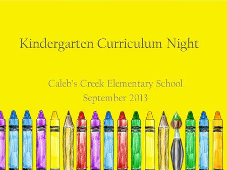 Kindergarten Curriculum Night Caleb's Creek Elementary School September 2013.