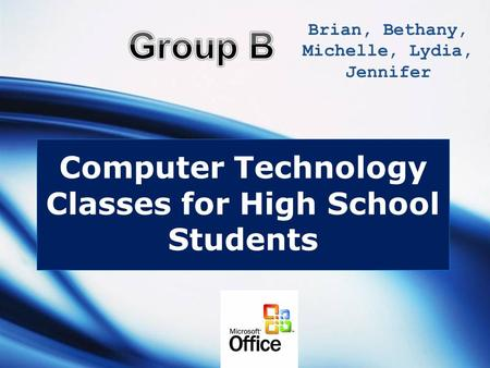 LOGO Computer Technology Classes for High School Students Brian, Bethany, Michelle, Lydia, Jennifer.