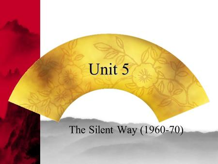 Unit 5 The Silent Way (1960-70). Origin  This method was devised by Caleb Gattegno to the teaching of initial reading in which sounds are coded by specific.