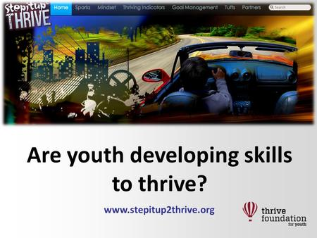 Www.stepitup2thrive.org Are youth developing skills to thrive?