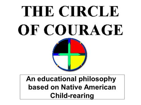 An educational philosophy based on Native American Child-rearing.