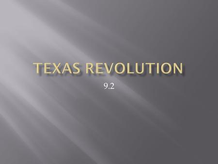 9.2.  American settlers in Texas revolted against the Mexican government and created the independent Republic of Texas.