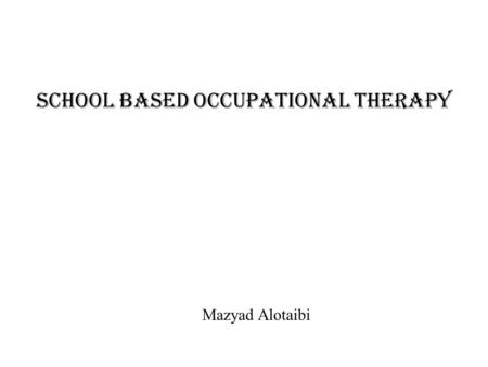 School Based occupational Therapy Mazyad Alotaibi.