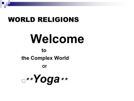 WORLD RELIGIONS Welcome to the Complex World Of **Yoga**