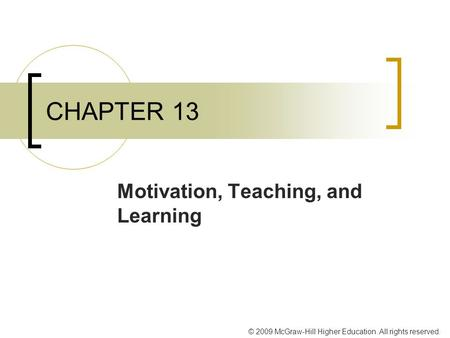 © 2009 McGraw-Hill Higher Education. All rights reserved. CHAPTER 13 Motivation, Teaching, and Learning.