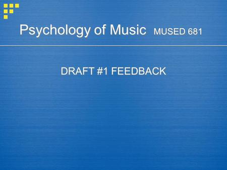 Psychology of Music MUSED 681 DRAFT #1 FEEDBACK. Psychology of Music MUSED 681 Music Performance Skills I.
