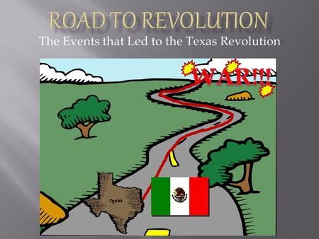 The Events that Led to the Texas Revolution Mexico City POWER Federalists – power should be shared between the states and the national government THE.