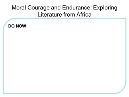 Moral Courage and Endurance: Exploring Literature from Africa