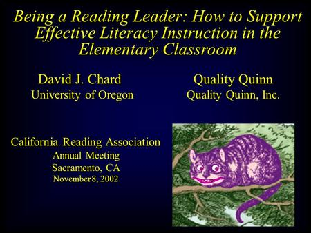 Being a Reading Leader: How to Support Effective Literacy Instruction in the Elementary Classroom David J. ChardQuality Quinn University of OregonQuality.