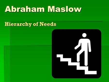 Abraham Maslow Hierarchy of Needs. His Theory  One of the many interesting things Maslow noticed while he worked with monkeys early in his career, was.