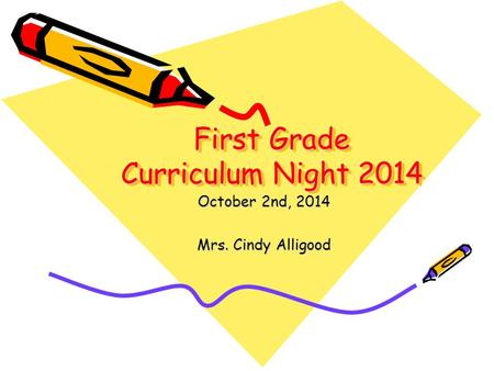 First Grade Curriculum Night 2014 October 2nd, 2014 Mrs. Cindy Alligood.