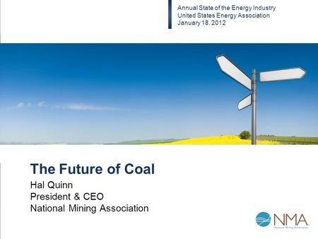 The Future of Coal Hal Quinn President & CEO National Mining Association Annual State of the Energy Industry United States Energy Association January 18,