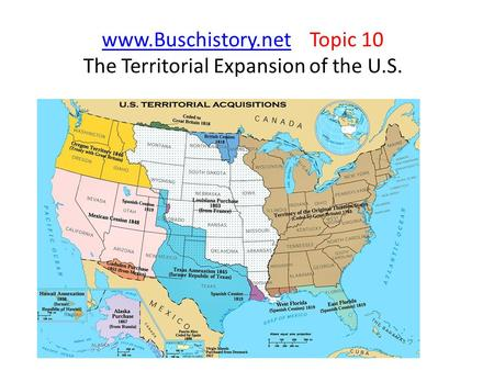 Www.Buschistory.netwww.Buschistory.net Topic 10 The Territorial Expansion of the U.S.