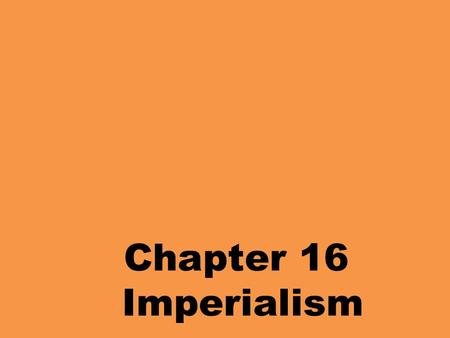 Chapter 16 Imperialism.
