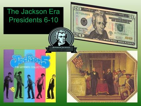 The Jackson Era Presidents 6-10. The First Five Presidents Washington-Established many Precedents Adams-The development of the 2-Party System Jefferson-The.