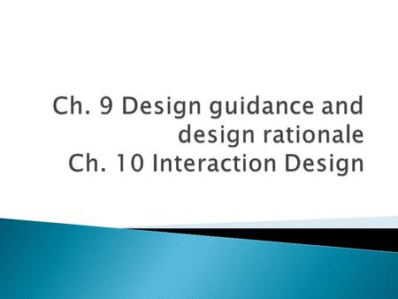 Ch. 9 Design guidance and design rationale Ch. 10 Interaction Design