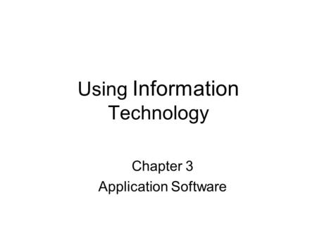 Using Information Technology Chapter 3 Application Software.