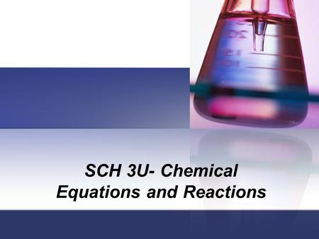 SCH 3U- Chemical Equations and Reactions. What is a Chem. Rxn.? Chemical Reaction: Process of one or more substances converting to form new substances.