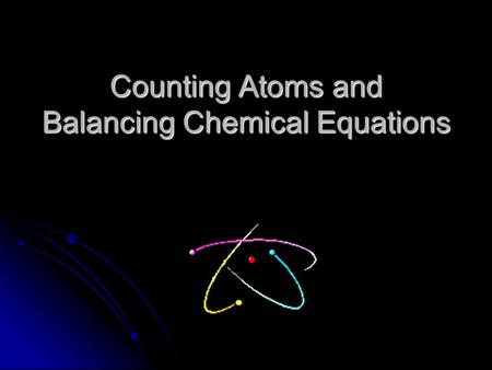 Counting Atoms and Balancing Chemical Equations. Identifying Compounds Each new element is identified by a capital letter Each new element is identified.