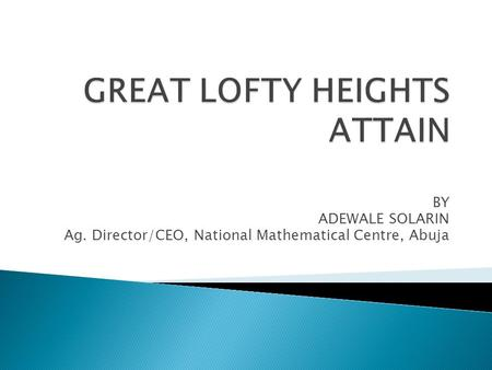 BY ADEWALE SOLARIN Ag. Director/CEO, National Mathematical Centre, Abuja.
