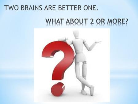 TWO BRAINS ARE BETTER ONE.. VOCABULARY keyword : TEAM WORK Only in this way the success of groups be provided.