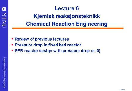 1 - 12/09/2015 Department of Chemical Engineering Lecture 6 Kjemisk reaksjonsteknikk Chemical Reaction Engineering  Review of previous lectures  Pressure.