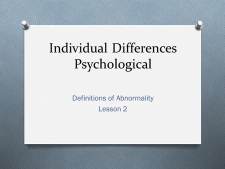 Individual Differences Psychological Definitions of Abnormality Lesson 2.