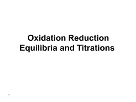 1 Oxidation Reduction Equilibria and Titrations. 2 Oxidation - Reduction reactions (Redox rxns) involve the transfer of electrons from one species of.
