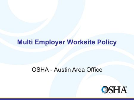 Multi Employer Worksite Policy OSHA - Austin Area Office.