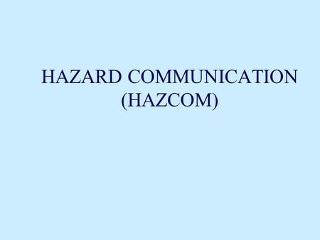 HAZARD COMMUNICATION (HAZCOM) Class Objectives 4 To learn: –the purpose of the HAZCOM Standard –the 4 major program components –the 12 required pieces.