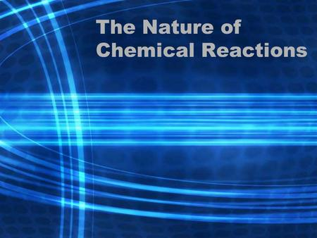 The Nature of Chemical Reactions