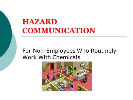 HAZARD COMMUNICATION For Non-Employees Who Routinely Work With Chemicals.